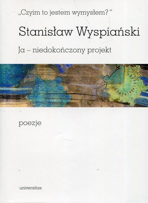 okładka Czyim to jestem wymysłem Ja niedokończony projekt poezje, Książka | Wyspiański Stanisław