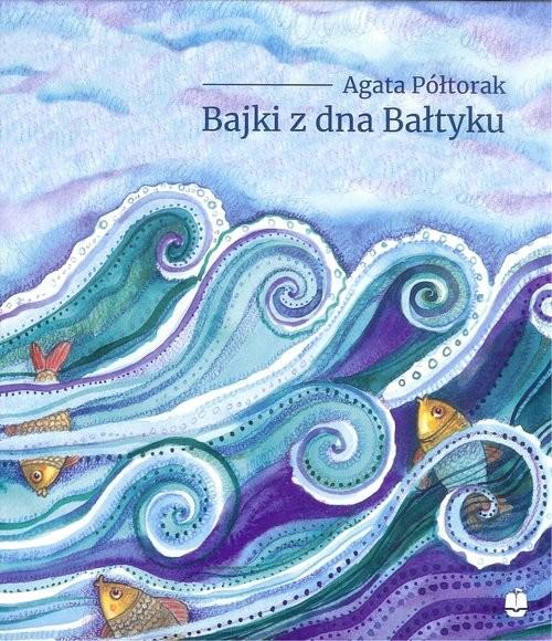 okładka Bajki z dna Bałtyku, Książka   Półtorak Agata