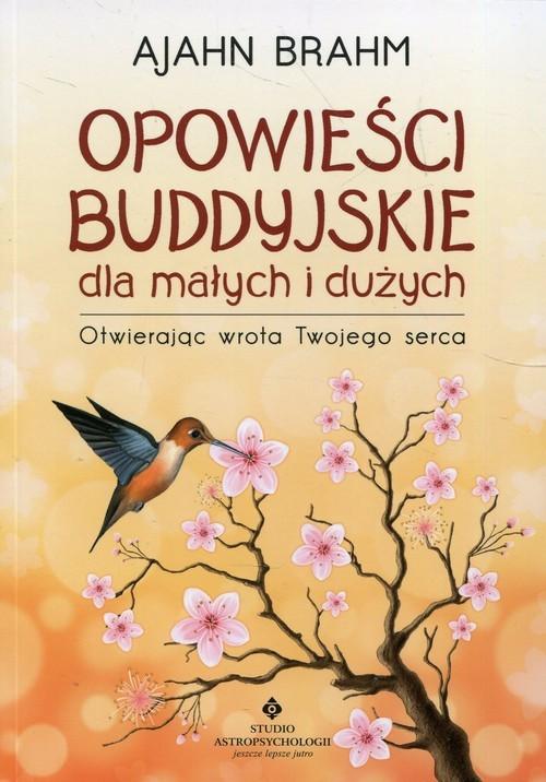 okładka Opowieści buddyjskie dla małych i dużych Otwierając wrota Twojego serca, Książka | Brahm Ajahn