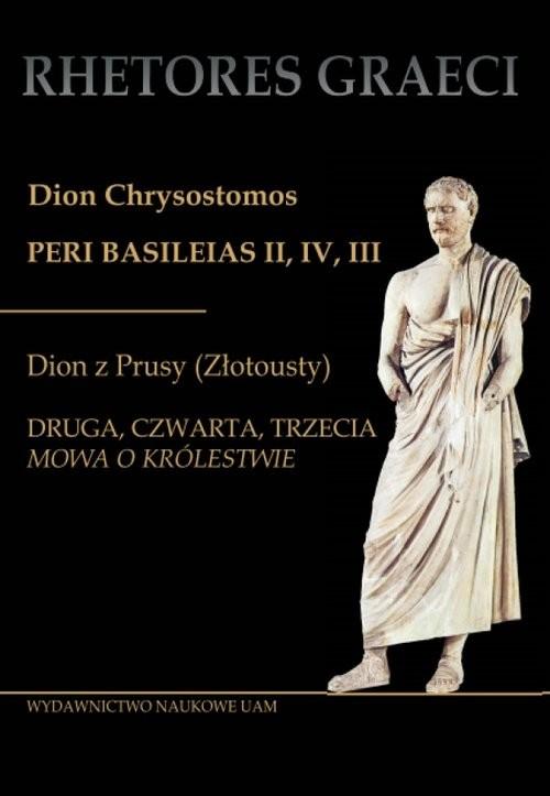 okładka Dion Chrysostomos Peri Basileias II Dion z Prusy (Złotousty) Druga, czwarta i trzecia mowa, Książka | Tuszyńska Krystyna
