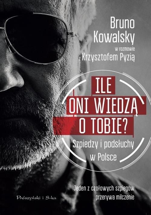 okładka Ile oni wiedzą o Tobie ? Szpiedzy i podsłuchy w Polsce, Książka | Bruno Kowalsky, Krzysztof Pyzia