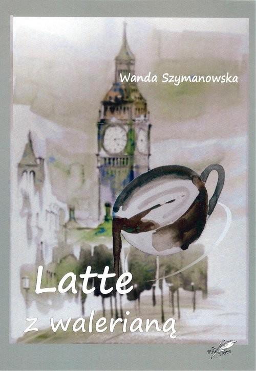 okładka Latte z walerianąksiążka |  | Szymanowska Wanda