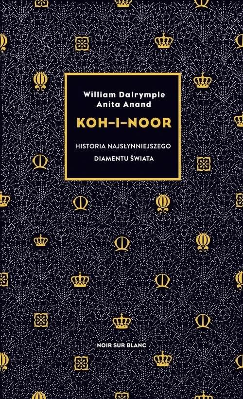 okładka Koh-i-Noor Historia najsłynniejszego diamentu świata, Książka | William Dalrymple, Anita Anand