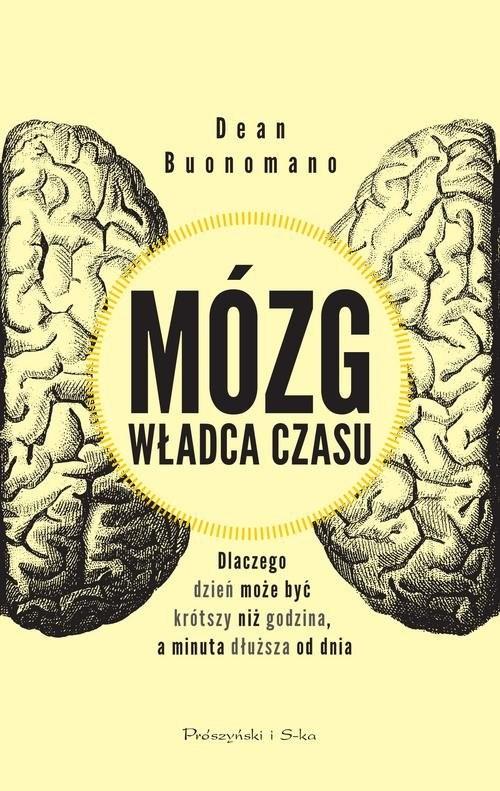 okładka Mózg władca czasu Dlaczego dzień może być krótszy niż godzina, a minuta dłuższa od dnia, Książka | Buonomano Dean