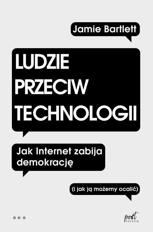 okładka Ludzie przeciw technologii Jak internet zabija demokrację (i jak ją możemy ocalić)książka |  | Bartlett Jamie