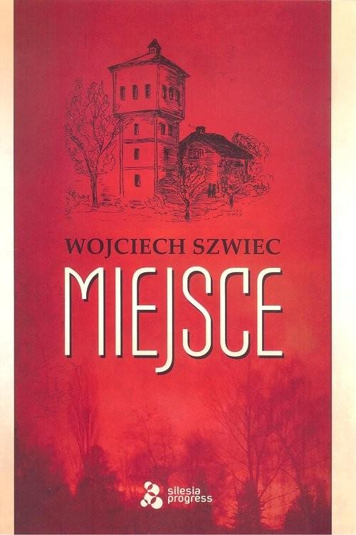 okładka Miejsce, Książka | Szwiec Wojciech