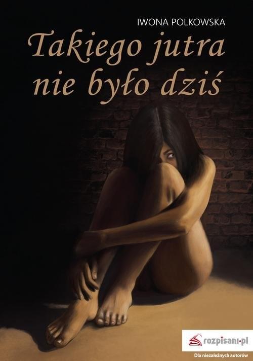 okładka Takiego jutra nie było dziś, Książka   Polkowska Iwona