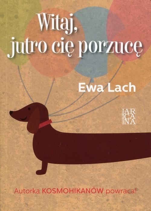 okładka Witaj, jutro cię porzucę, Książka | Lach Ewa