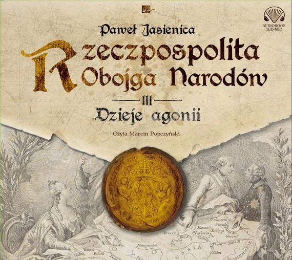 okładka Rzeczpospolita obojga narodów. Dzieje agoniiaudiobook | MP3 | Paweł Jasienica