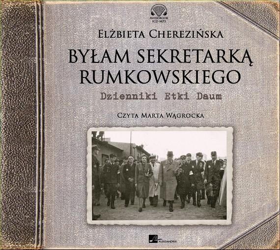 okładka Byłam sekretarką Rumkowskiegoaudiobook | MP3 | Elżbieta Cherezińska
