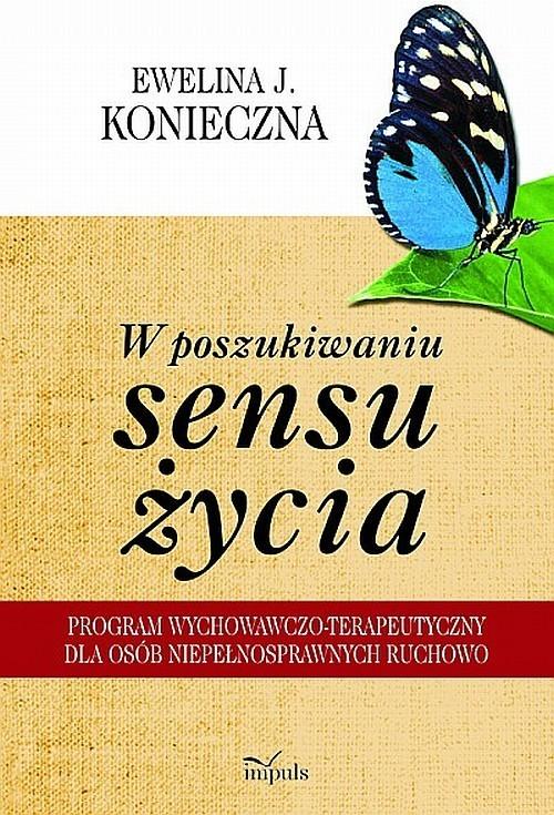 okładka W poszukiwaniu sensu życia Program wychowawczo-terapeutyczny dla osób niepełnosprawnych ruchowo, Książka | Ewelina J. Konieczna