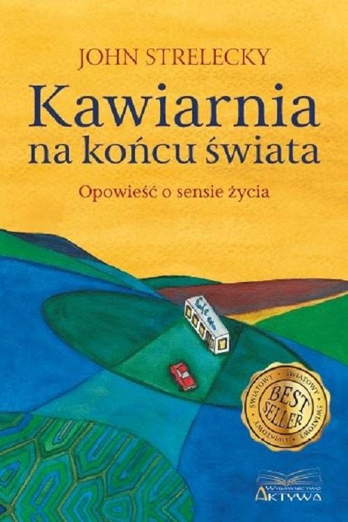 okładka Kawiarnia na końcu świata Opowieść o sensie życiaksiążka      Strelecky John