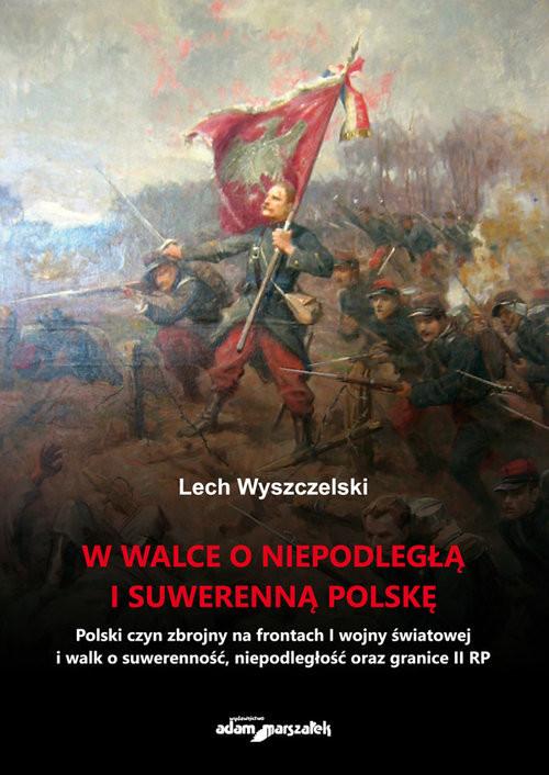 okładka W walce o niepodległą i suwerenną Polskę, Książka   Wyszczelski Lech