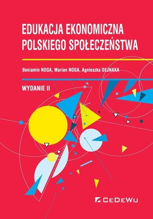 okładka Edukacja ekonomiczna polskiego społeczeństwa, Książka   Beniamin Noga, Marian Noga, Agnieszka Dejnaka