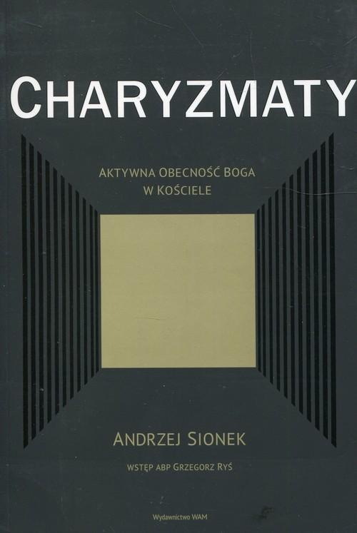 okładka Charyzmaty Aktywna obecność Boga w kościeleksiążka |  | Andrzej Sionek, Grzegorz Ryś