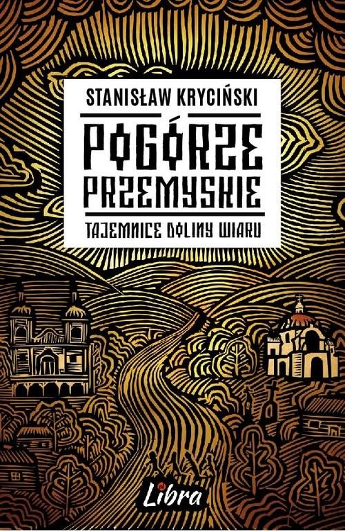 okładka Pogórze Przemyskie Tajemnice doliny Wiaru, Książka   Kryciński Stanisław