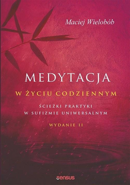 okładka Medytacja w życiu codziennym Ścieżki praktyki w sufizmie uniwersalnym. Wydanie IIksiążka      Maciej Wielobób