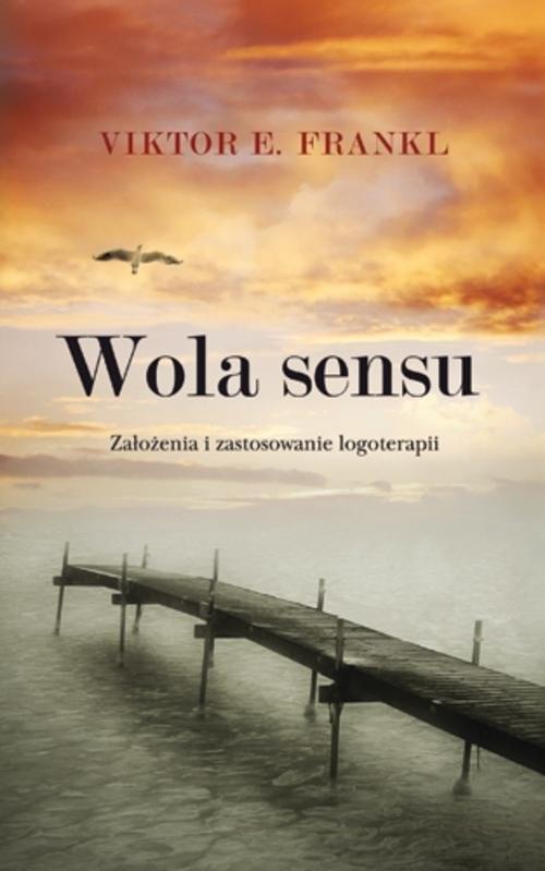 okładka Wola sensu Założenia i zastosowanie logoterapii, Książka | Viktor E.  Frankl