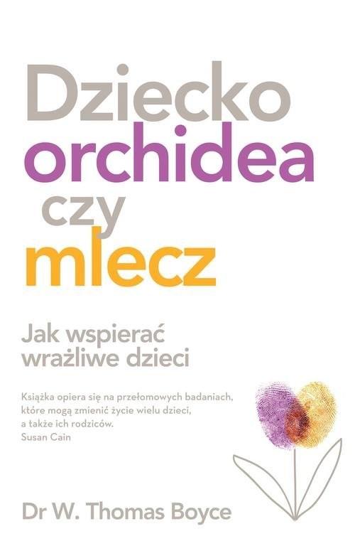 okładka Dziecko orchidea Jak wspierać wrażliwe dzieci, Książka | Boyce Tom