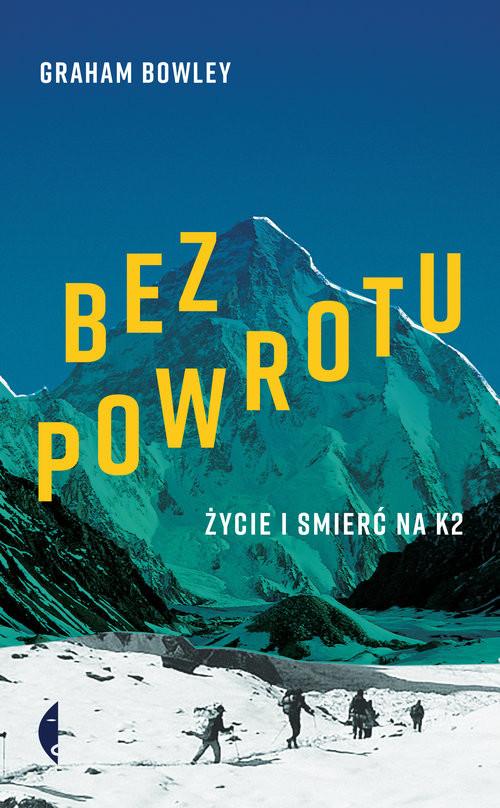 okładka Bez powrotu Życie i śmierć na K2, Książka | Graham Bowley