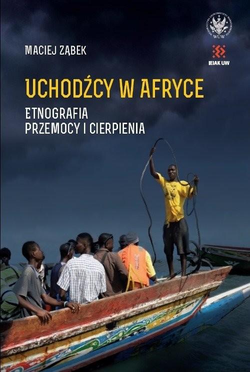 okładka Uchodźcy w Afryce. Etnografia przemocy i cierpienia, Książka | Ząbek Maciej