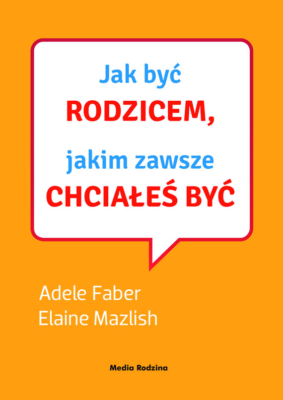 okładka Jak być rodzicem, jakim zawsze chciałeś byćaudiobook | MP3 | Elaine Mazlish, Adele Faber