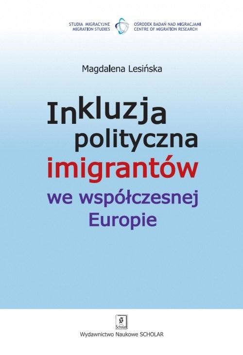 okładka Inkluzja polityczna imigrantów we współczesnej Europie, Książka | Magdalena Lesińska