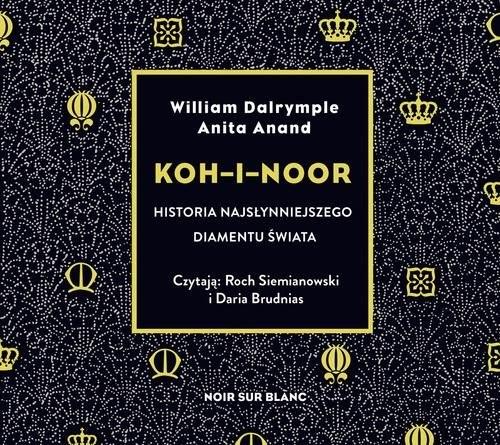 okładka Koh-i-Noor Historia najsłynniejszego diamentu świataksiążka      William Dalrymple, Anita Anand