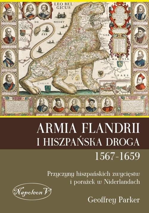 okładka Armia Flandrii i Hiszpańska Droga 1567-1659 Przyczyny hiszpańskich zwycięstw i porażek w Niderlandach, Książka | Geoffrey Parker