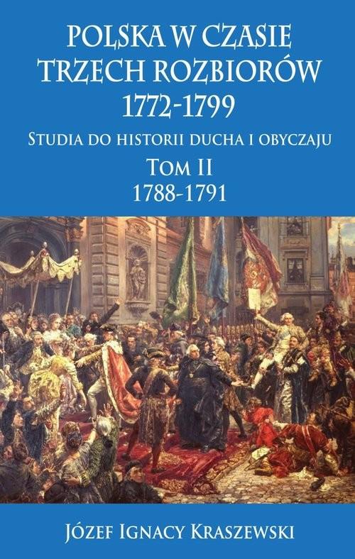 okładka Polska w czasie trzech rozbiorów, 1772-1799 Tom II 1788-1791, Książka | Józef Ignacy Kraszewski