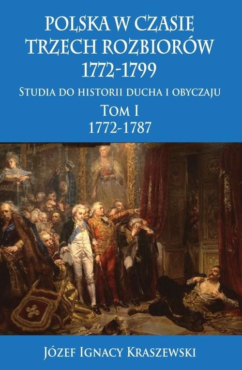 okładka Polska w czasie trzech rozbiorów, 1772-1799 Tom I 1772-1787, Książka | Józef Ignacy Kraszewski