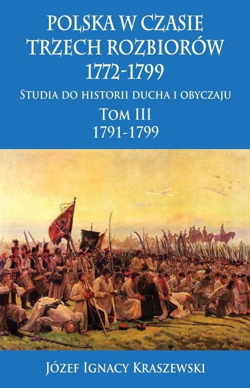 okładka Polska w czasie trzech rozbiorów, 1772-1799 Tom III 1791-1799, Książka | Józef Ignacy Kraszewski