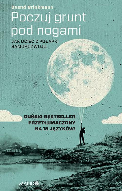 okładka Poczuj grunt pod nogami Jak uciec z pułapki samorozwoju, Książka | Brinkmann Svend