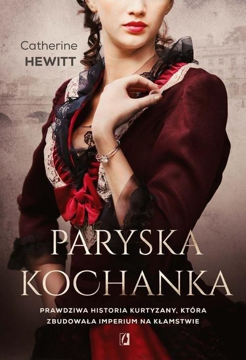 okładka Paryska kochanka Prawdziwa historia kurtyzany, która zbudowała imperium na kłamstwie, Książka   Hewitt Catherine
