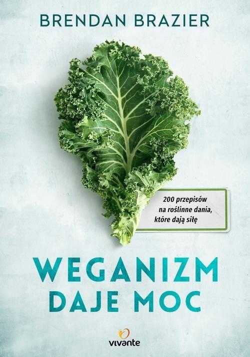 okładka Weganizm daje moc 200 przepisów na roślinne dania, które dają siłę, Książka | Brazier Brendan