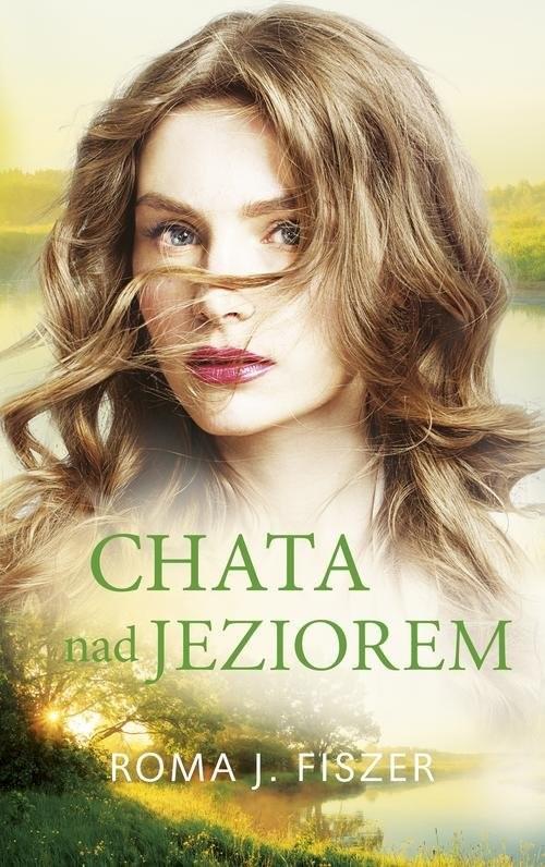 okładka Chata nad jeziorem, Książka | Roma J.Fiszer