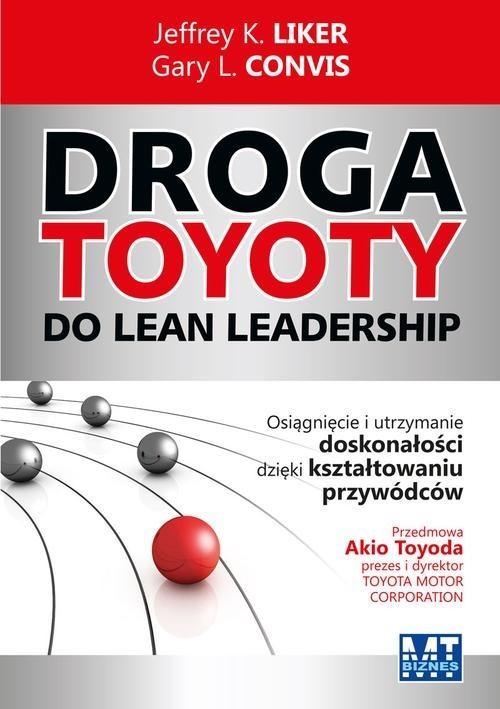okładka Droga Toyoty do Lean Leadership Osiągniecie i utrzymanie doskonałości dzięki kształtowaniu przywódców, Książka   Jeffrey K. Liker, L. Convis Gary