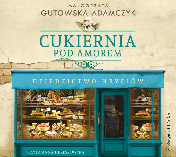 okładka Cukiernia Pod Amorem. Dziedzictwo Hryciówaudiobook | MP3 | Małgorzata Gutowska-Adamczyk