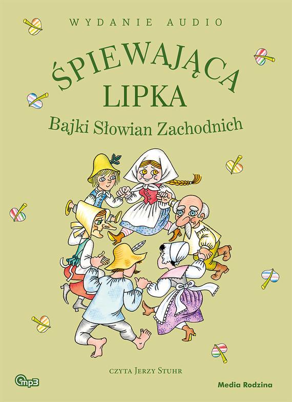 okładka Śpiewająca lipka. Bajki Słowian Zachodnich. Audiobook - mp3 downloadaudiobook | MP3 |