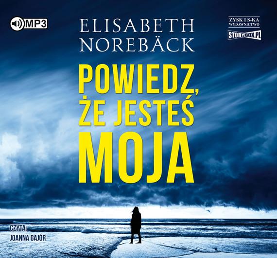 okładka Powiedz, że jesteś moja, Audiobook | Elisabeth Noreback