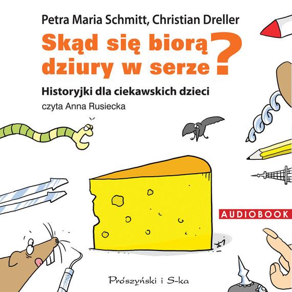okładka Skąd się biorą dziury w serze? Historyjki dla ciekawskich dzieci, Audiobook | Petra Maria Schmitt, Christian Dreller