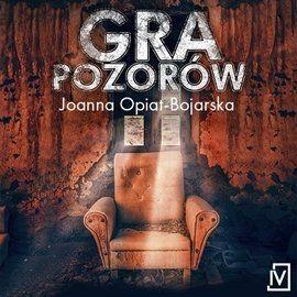 okładka Gra pozorówaudiobook | MP3 | Joanna Opiat-Bojarska