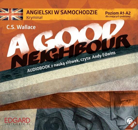 okładka Angielski w samochodzie - Kryminał A Good Neighbouraudiobook   MP3   C. S.  Wallace