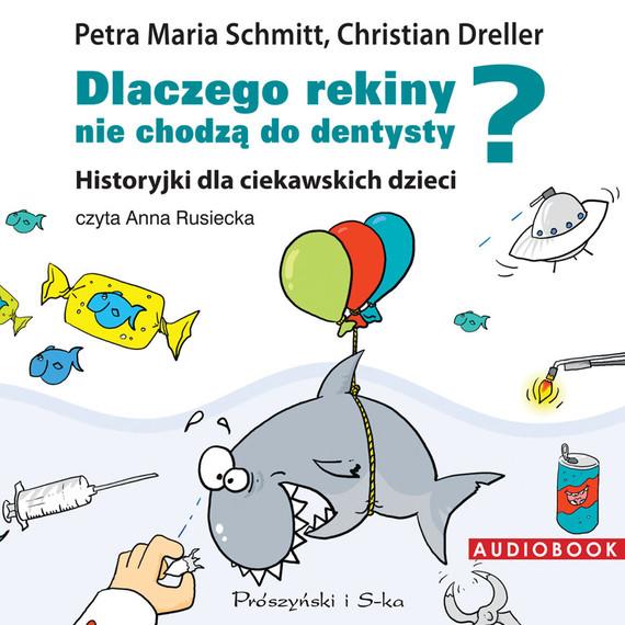 okładka Dlaczego rekiny nie chodzą do dentysty? Historyjki dla ciekawskich dzieciaudiobook | MP3 | Petra Maria Schmitt, Christian Dreller