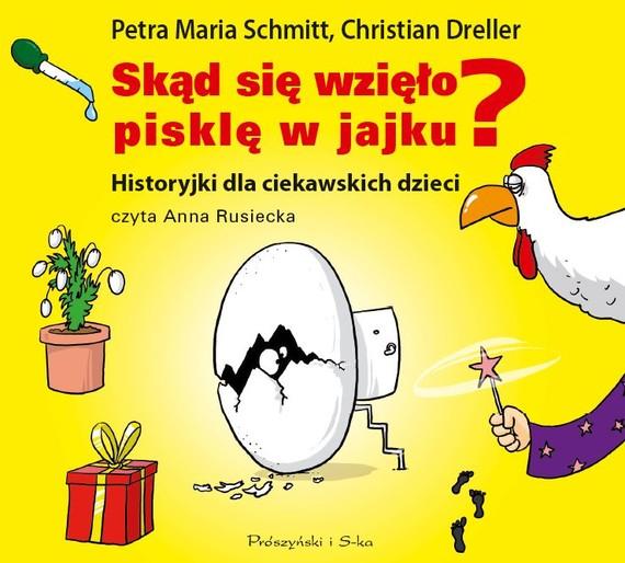 okładka Skąd się wzięło pisklę w jajku?, Audiobook | Christian Dreller, Petra Maria Schmitt