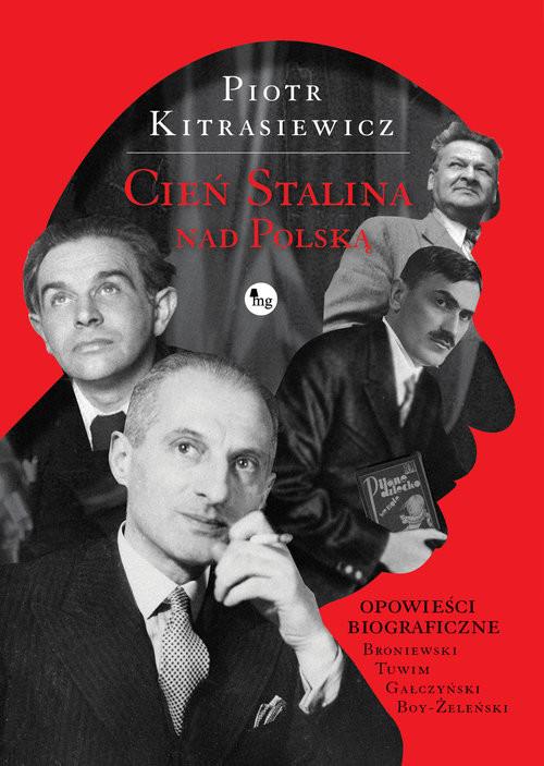 okładka Cień Stalina nad Polską Opowieści biograficze: Broniewski, Tuwim, Gałczyński, Boy-Żeleński, Książka | Piotr Kitrasiewicz