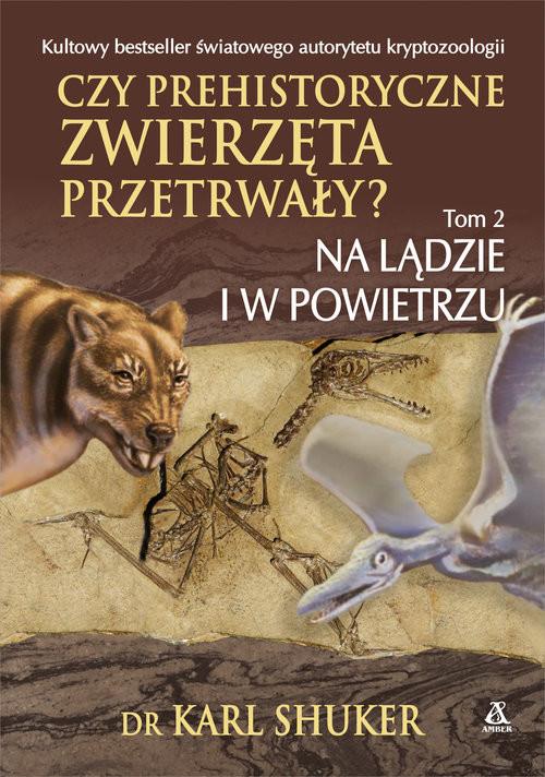 okładka Czy prehistoryczne zwierzęta przetrwały? Tom 2 Na lądzie i w powietrzu, Książka | Shuker Karl