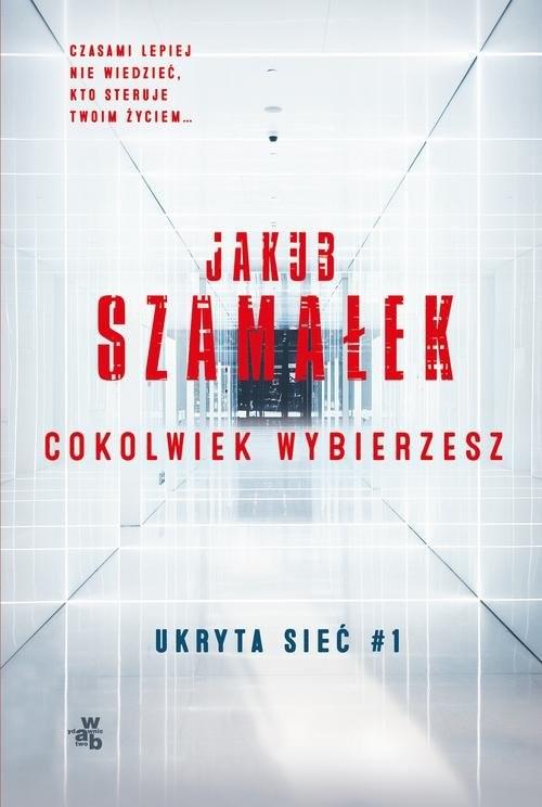 okładka Ukryta sieć Cokolwiek wybierzesz Tom 1książka |  | Szamałek Jakub