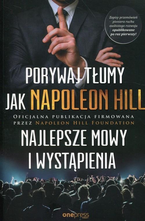 okładka Porywaj tłumy jak Napoleon Hill Najlepsze mowy i wystąpienia, Książka | Napoleon Hill