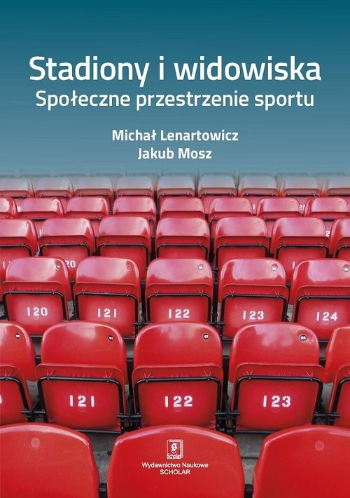 okładka Stadiony i widowiska. Społeczne przestrzenie sportu, Książka | Michał Lenartowicz, Jakub Mosz
